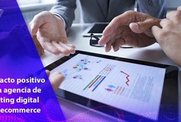 impacto-positivo-agencia-marketing-digital-ecommerce